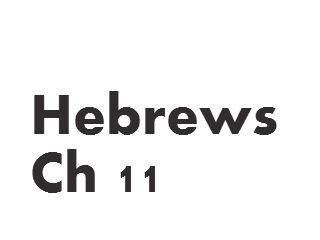 Hebrews - Ch 11