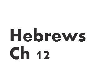 Hebrews - Ch 12